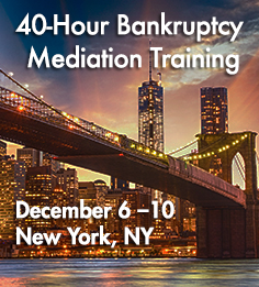 40 Hour Bankruptcy Mediation Training