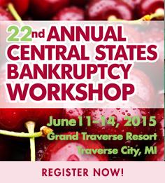Central State Bankruptcy Workshop June 11-14, 2015
