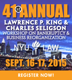 41st Annual Lawrence P. King & Charles Seligson Workshop on Bankruptcy & Business Reorganization