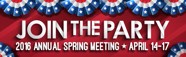 JOIN THE PARTY - 2016 Annual Spring Meeting April 14-17