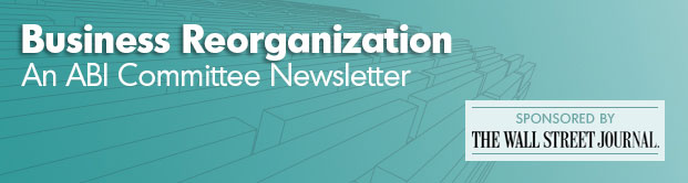 Business Reorganization An ABI Committee Newsletter - Spnsored by The Wall Street Journal