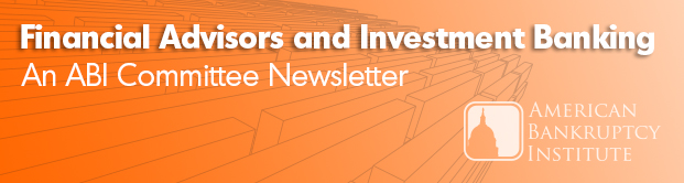 Financial Advisors and Investment Banking - an ABI Committee Newsletter