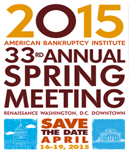 2015 American Bankruptcy institute 33rd Annual Spring Meeting Renaissance Washington D.C. Downtown Save The Date April 16-19, 2015