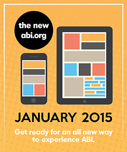 the new abi.org / JANUARY 2015 / Get ready for an all new way to experience ABI.